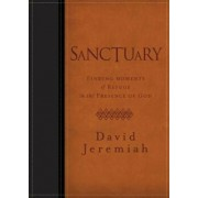 Sanctuary: Finding Moments of Refuge in the Presence of God, Hardcover/David Jeremiah