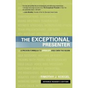 The Exceptional Presenter: A Proven Formula to Open Up and Own the Room, Hardcover