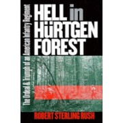 Hell in Hurtgen Forest - The Ordeal and Triumph of an American Infantry Regiment (Rush CSM.(Ret.) Robert S.)(Paperback) (9780700613601)