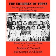 The Children of Topaz: The Story of a Japanese-American Internment Camp Based on a Classroom Diary, Paperback/Michael O. Tunnell