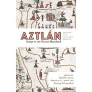 Aztlan: Essays on the Chicano Homeland, Revised and Expanded Edition, Paperback/Rudolfo Anaya