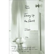 Giving Up the Ghost: A Memoir, Paperback/Hilary Mantel