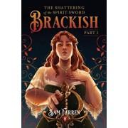 The Shattering of the Spirit-Sword Brackish: Part I, Paperback/Sam Farren