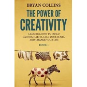 The Power of Creativity (Book 1): Learning How to Build Lasting Habits, Face Your Fears and Change Your Life, Paperback/Bryan Collins