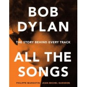Bob Dylan All the Songs: The Story Behind Every Track, Hardcover