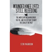 Wounded Knee 1973: Still Bleeding: The American Indian Movement, the Fbi, and Their Fight to Bury the Sins of the Past, Paperback/Stew Magnuson