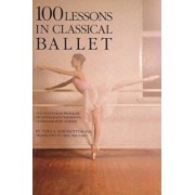 100 Lessons in Classical Ballet: The Eight-Year Program of Leningrad's Vaganova Choreographic School, Paperback/Vera S. Kostrovitskaya