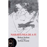 Naratiunea de a fi. Robert Serban in dialog cu Serban Foarta (eBook)