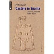 Castele in Spania. Cronica de familie 1949-1959/Petre Sirin