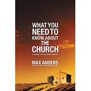 What You Need to Know about the Church: 12 Lessons That Can Change Your Life, Paperback/Max Anders