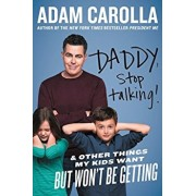 Daddy, Stop Talking!: And Other Things My Kids Want But Won't Be Getting, Paperback/Adam Carolla