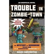 Trouble in Zombie-Town: The Mystery of Herobrine: Book One: A Gameknight999 Adventure: An Unofficial Minecrafter's Adventure, Paperback/Mark Cheverton