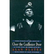 Close the Coalhouse Door. from stories by Sid Chaplin: a stage play in three acts with music by Alex Glasgow, Paperback/Alan Plater