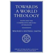Towards a World Theology. Faith and the Comparative History of Religion, Paperback/W. Smith