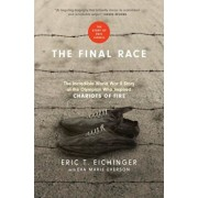 The Final Race: The Incredible World War II Story of the Olympian Who Inspired Chariots of Fire, Hardcover/Eric T. Eichinger