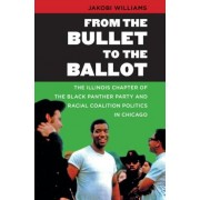 From the Bullet to the Ballot: The Illinois Chapter of the Black Panther Party and Racial Coalition Politics in Chicago, Paperback