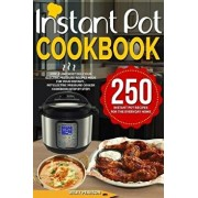 Instant Pot Cookbook: 250 Instant Pot Recipes for the Everyday Home Simple and Most Delicious Electric Pressure Recipes Made for Your Instan, Paperback/Wiley Pearson