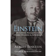 Einstein on Cosmic Religion and Other Opinions and Aphorisms, Paperback