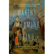 Waking, Dreaming, Being: Self and Consciousness in Neuroscience, Meditation, and Philosophy, Hardcover