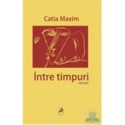 Intre timpuri - Catia Maxim
