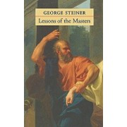 Lessons of the Masters, Paperback/George Steiner