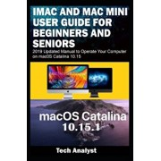 iMAC AND MAC MINI USER GUIDE FOR BEGINNERS AND SENIORS: 2019 Updated Manual to Operate Your Computer on macOS Catalina 10.15, Paperback/Tech Analyst