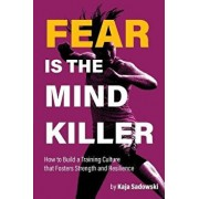 Fear is the Mind Killer: How to Build a Training Culture that Fosters Strength and Resilience, Paperback/Kaja Sadowski