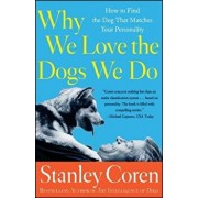 Why We Love the Dogs We Do: How to Find the Dog That Matches Your Personality, Paperback/Stanley Coren