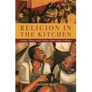Religion in the Kitchen: Cooking, Talking, and the Making of Black Atlantic Traditions, Paperback/Elizabeth Perez