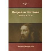 Unspoken Sermons, Series I, II, and III, Paperback/George MacDonald