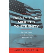 Twenty-Three Minutes to Eternity: The Final Voyage of the Escort Carrier USS Liscome Bay, Paperback