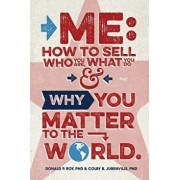 Me: How to Sell Who You Are, What You Do, and Why You Matter to the World, Paperback/Donald P. Roy