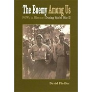 The Enemy Among Us: POW's in Missouri During World War II, Hardcover/David W. Fiedler