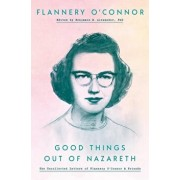 Good Things Out of Nazareth: The Uncollected Letters of Flannery O'Connor and Friends, Hardcover/Flannery O'Connor