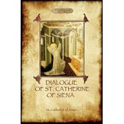 The Dialogue of St Catherine of Siena - With an Account of Her Death by Ser Barduccio Di Piero Canigiani, Paperback/St Catherine Of Siena