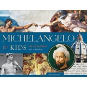 Michelangelo for Kids: His Life and Ideas, with 21 Activities, Paperback/Simonetta Carr
