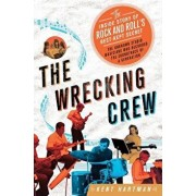 Wrecking Crew: The Inside Story of Rock and Roll's Best-Kept Secret, Hardcover/Kent Hartman