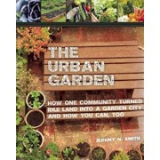 The Urban Garden: How One Community Turned Idle Land Into a Garden City and How You Can, Too, Paperback/Jeremy N. Smith