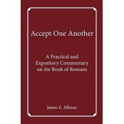 Accept One Another: A Practical and Expository Commentary on the Book of Romans, Paperback/Dr James E. Allman