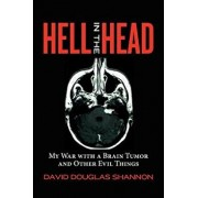 Hell in the Head: My War with a Brain Tumor and Other Evil Things, Paperback/David Douglas Shannon