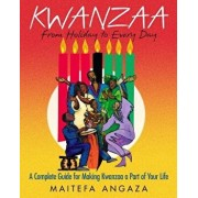 Kwanzaa: From Holiday to Every Day: A Complete Guide for Making Kwanzaa a Part of Your Life/Maitefa Angaza