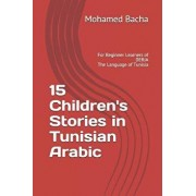 15 Children's Stories in Tunisian Arabic: For Beginner Learners of DERJA The Language of Tunisia, Paperback/Mohamed Bacha