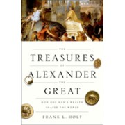 Treasures of Alexander the Great - How One Man's Wealth Shaped the World (Holt Frank L. (Professor of History University of Houston))(Paperback) (9780190866259)