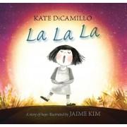 La La La: A Story of Hope, Hardback/Kate DiCamillo