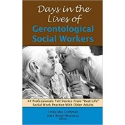 Days in the Lives of Gerontological Social Workers: 44 Professionals Tell Stories from Real Life Social Work Practice with Older Adults, Paperback/Linda May Grobman