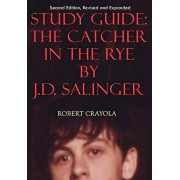 Study Guide: The Catcher in the Rye by J.D. Salinger: Second Edition, Revised and Expanded, Paperback/Robert Crayola