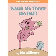 Watch Me Throw the Ball!, Hardcover/Mo Willems