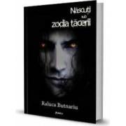 Nascuti sub zodia tacerii. Seria Taramul Tacerii Vol. 2 - Raluca Butnariu