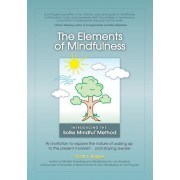The Elements of Mindfulness: An Invitation to Explore the Nature of Waking Up to the Present Moment . . . and Staying Awake, Paperback