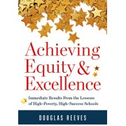 Achieving Equity and Excellence: Immediate Results from the Lessons of High-Poverty, High-Success Schools (a Strategy Guide to Equitable Classroom Pra, Paperback/Douglas Reeves